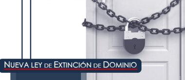 Consideraciones de la nueva Ley Nacional de Extinción de Dominio